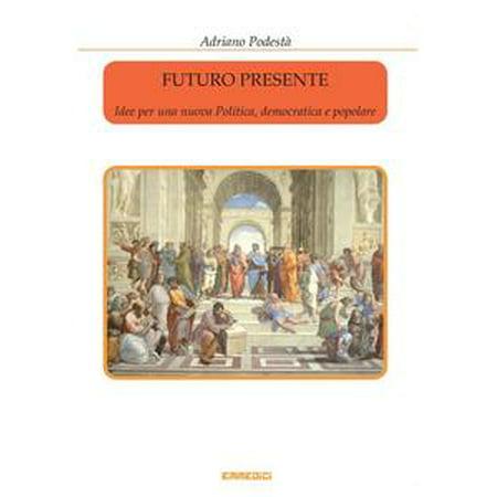 Futuro presente - Idee per una nuova Politica, democratica e popolare - eBook - Idee Per Halloween