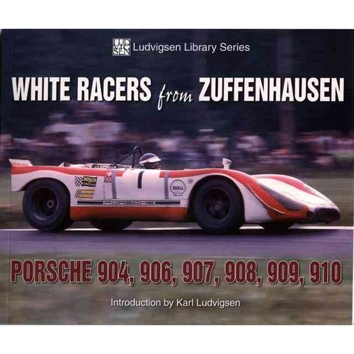 White Racers from Zuffenhausen: Porsche 904, 906, 907, 908, 909, 910