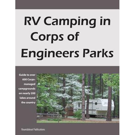 Rv camping in corps of engineers parks : guide to over 600 corps-managed campgrounds on nearly 200 l:
