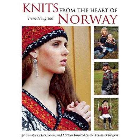 Knits from the Heart of Norway : 30 Sweaters, Hats, Socks, and Mittens Inspired by the Telemark Region