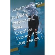 The Life, Memories, and Creative Works of Mr. Joe - eBook