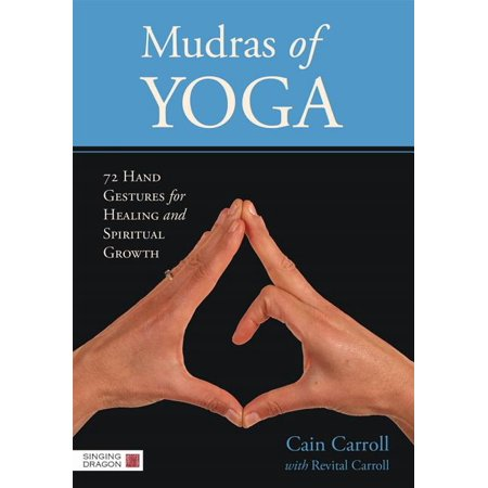 Mudras of Yoga : 72 Hand Gestures for Healing and Spiritual Growth