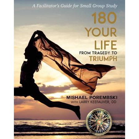 180 Your Life From Tragedy To Triumph  A Facilitators Guide For Small Group Study