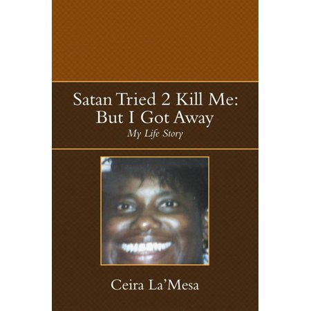 Satan Tried 2 Kill Me: but I Got Away - eBook