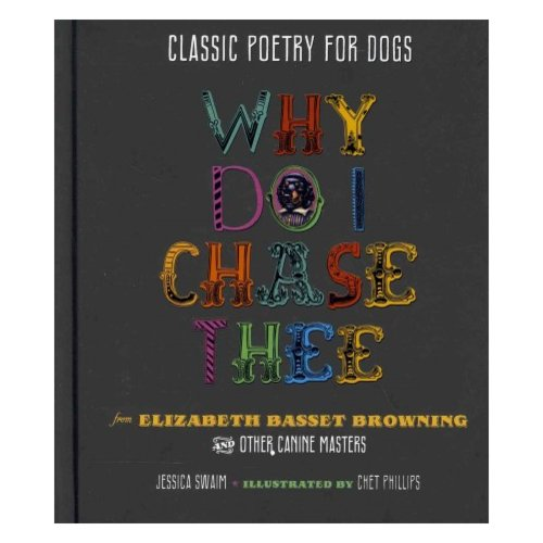 Why Do I Chase Thee : Classic Poetry for Dogs