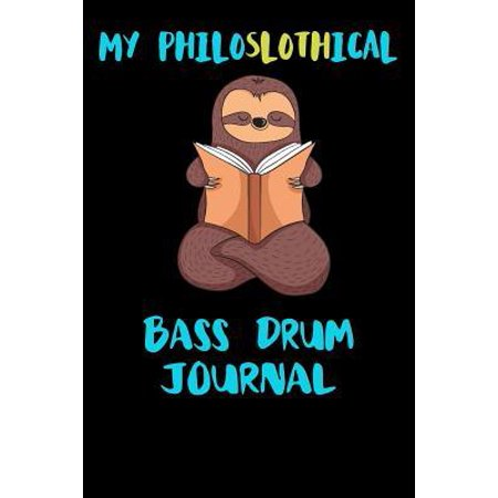 My Philoslothical Bass Drum Journal: Blank Lined Notebook Journal Gift Idea For (Lazy) Sloth Spirit Animal Lovers