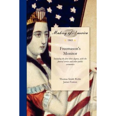 Freemason's Monitor : Including the First Three Degrees, with the Funeral Service and Other Public Ceremonies; Together with Many Useful Forms. the Whole Squaring with the National Work of the Baltimore Convention, as Taught by the Late Bro. John Barney, Grand (Types Of Funeral Services And Ceremonies Textbook)