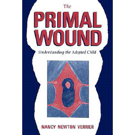 The Primal Wound : Understanding the Adopted
