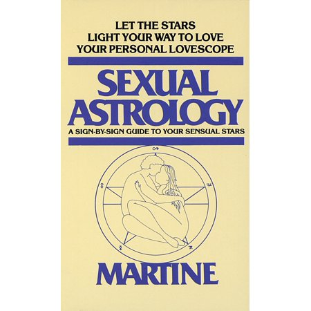 Sexual Astrology : A Sign-by-Sign Guide to Your Sensual Stars