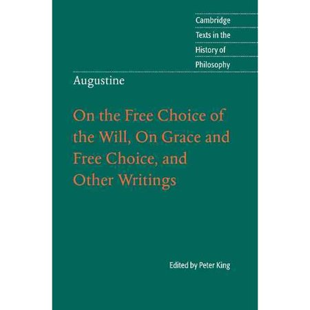 Augustine  On The Free Choice Of The Will  On Grace And Free Choice  And Other Writings