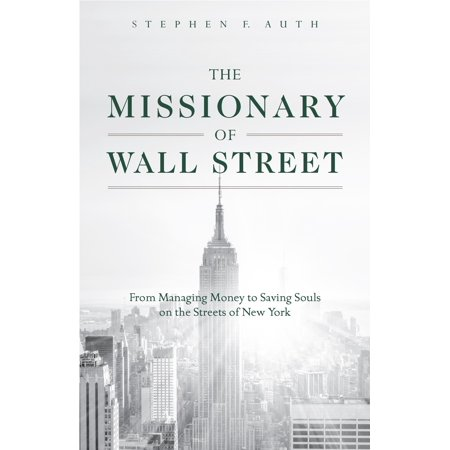 The Missionary of Wall Street : From Managing Money to Saving Souls on the Streets of New York (42 Street, New York)