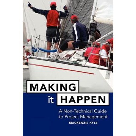 Making It Happen : A Non-Technical Guide to Project Management