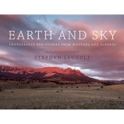 Earth and Sky : Photographs and Stories from Montana and Alberta