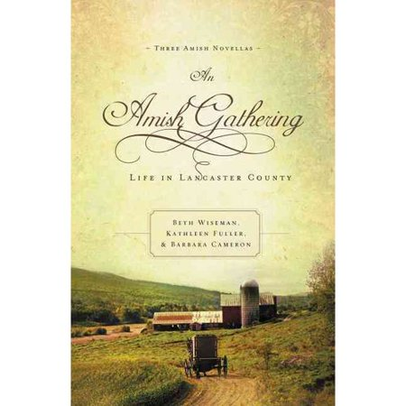 An Amish Gathering: Life in Lancaster County: Three Amish Novellas by