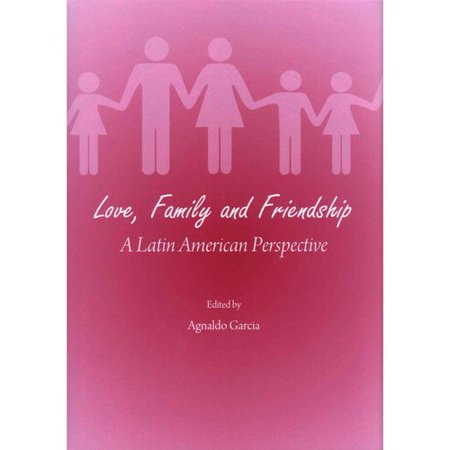 Love, Family and Friendship: A Latin American Perspective