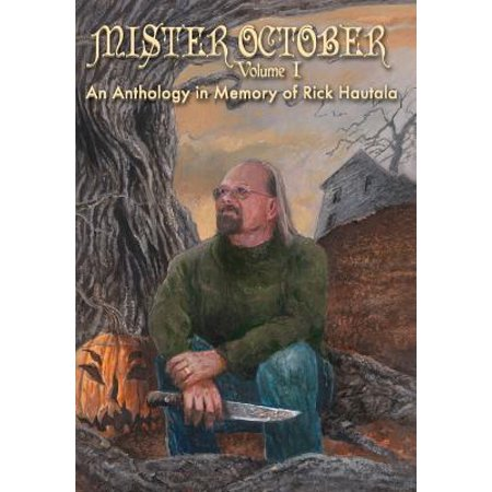 Mister October, Volume I An Anthology in Memory of Rick Hautala by