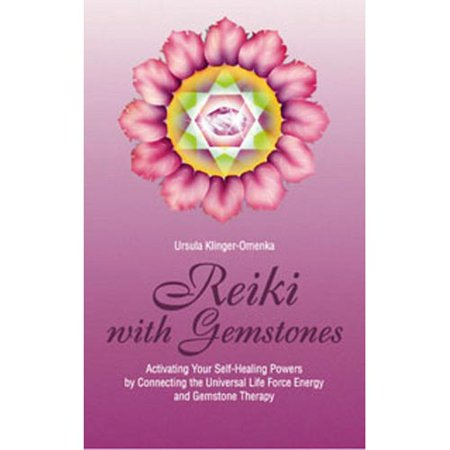 Reiki With Gemstones  Activating Your Self Healing Powers Connecting The Universal Life Force Energy With Gemstone Therapy