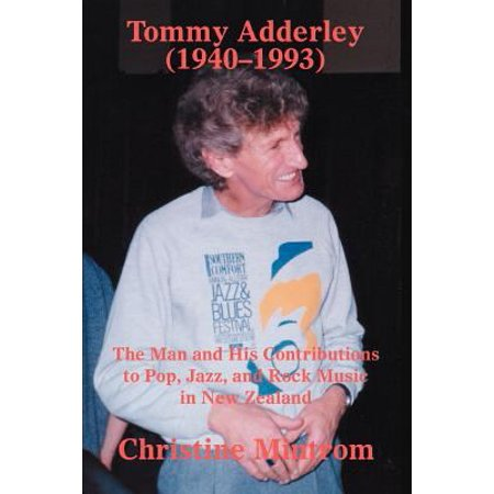 Tommy Adderley (1940-1993): The Man and His Contributions to Pop, Jazz, and Rock Music in New Zealand