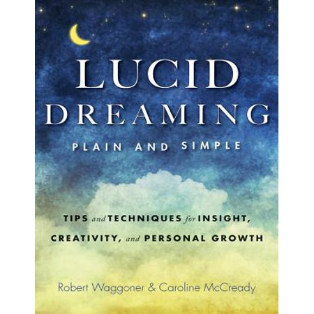 Lucid Dreaming, Plain and Simple : Tips and Techniques for Insight, Creativity, and Personal