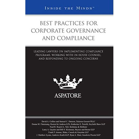 Best Practices for Corporate Governance and Compliance: : Leading Lawyers on Implementing Compliance Programs, Working with In-House Counsel, and Responding to Ongoing (Groups In Schools Preparing Leading And Responding)