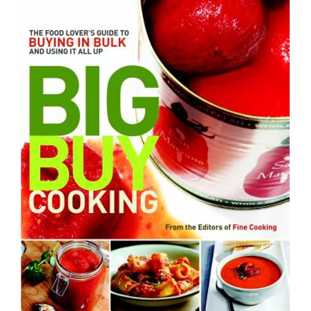 Big Buy Cooking : The Food Lover's Guide to Buying in Bulk and Using It All Up