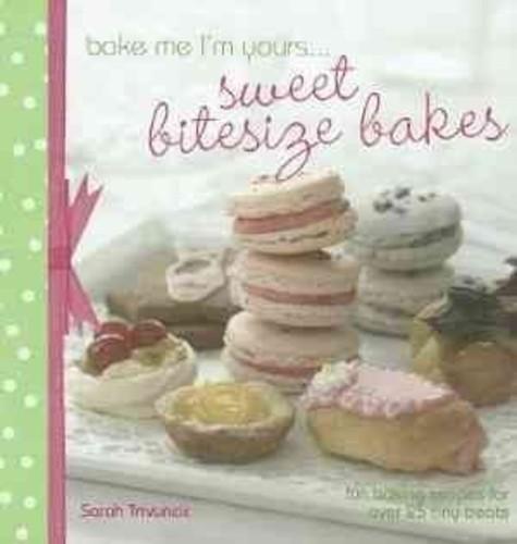 Bake Me I'm Yours... Sweet Bitesize Bakes: Fun baking recipes for over 25 tiny treats (Hardcover)