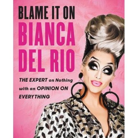 Blame It on Bianca del Rio : The Expert on Nothing with an Opinion on (Best Of Olivia Del Rio)