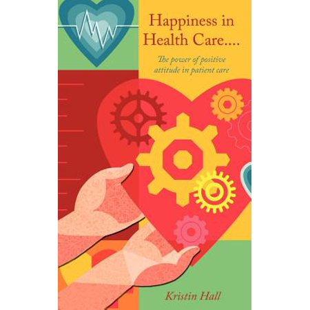 Happiness in Health Care.....the Power of Positive Attitude in Patient Care.