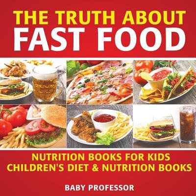 The Truth about Fast Food - Nutrition Books for Kids Children's Diet & Nutrition