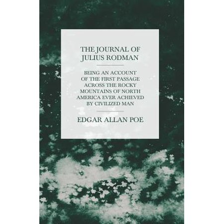 The Journal of Julius Rodman - Being an Account of the First Passage Across the Rocky Mountains of North America Ever Achieved by Civilized Man -