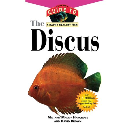 The Discus : An Owner's Guide to a Happy Healthy (Happy Fish Apricot)
