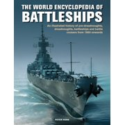 World Enc of Battleships : An Illustrated History: Pre-Dreadnoughts, Dreadnoughts, Battleships and Battle Cruisers from 1860 Onwards, with 500 Archive Photographs