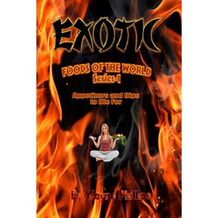 Exotic Foods of the World: Appetizers and Dips to Die For - eBook (Halloween Food Names Dip)