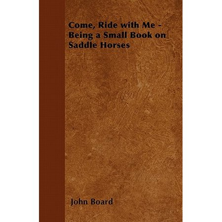 Come, Ride with Me - Being a Small Book on Saddle Horses (Small Horses)