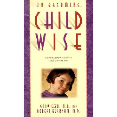 On Becoming Childwise : Parenting Your Child from 3 to 7