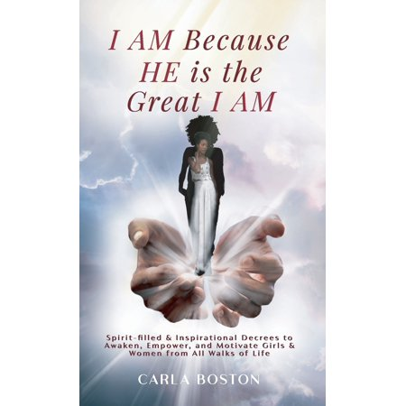 I AM Because HE is the Great I AM: Spirit-filled & Inspirational Decrees to Awaken, Empower, and Motivate Girls & Women from All Walks of Life (Paperback) ()