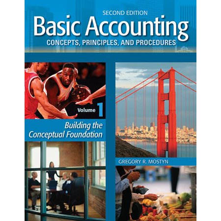 Basic Accounting Concepts, Principles, and Procedures, Vol. 1, 2nd Edition: Building the Conceptual Foundation