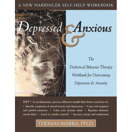Depressed and Anxious : The Dialectical Behavior Therapy Workbook for Overcoming Depression and (Best Therapy For Anxiety Disorders)