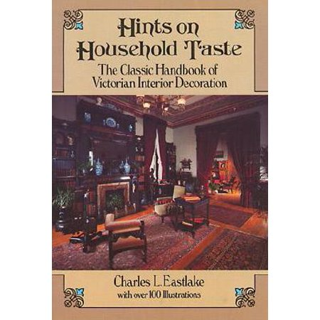 Hints on Household Taste : The Classic Handbook of Victorian Interior Decoration (Classic Decorations)