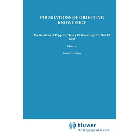 Foundations of Objective Knowledge: The Relations of Popper's Theory of Knowledge to That of Kant's - image 1 of 1