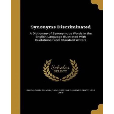 Synonyms Discriminated : A Dictionary of Synonymous Words in the ...