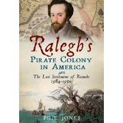 Ralegh's Pirate Colony in America: The Lost Settlement of Roanoke 1584-1590 (Paperback)