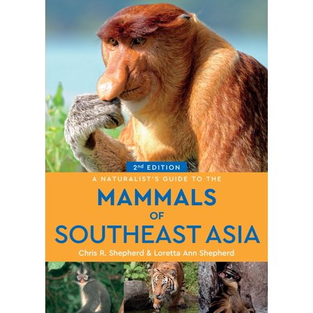 Southeast Asia Handbook - A Naturalist's Guide to the Mammals of Southeast Asia