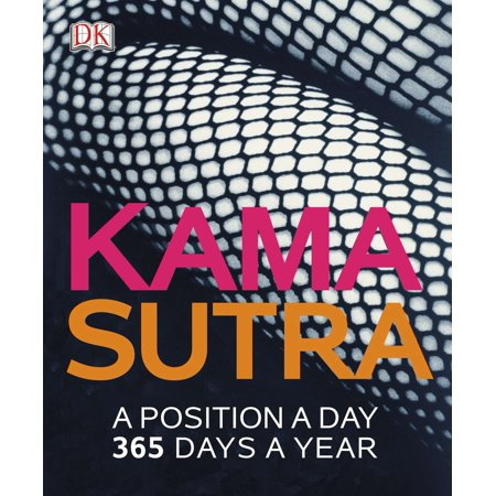 Kama Sutra: A Position A Day : 365 Days a Year
