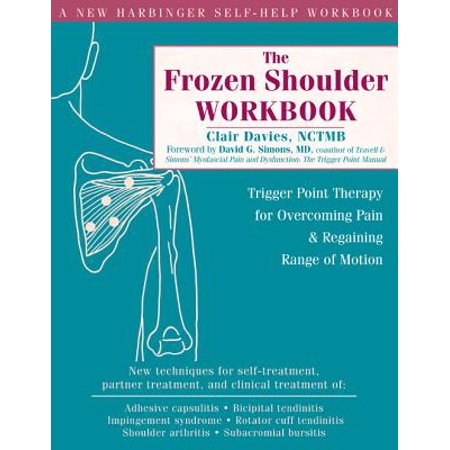 The Frozen Shoulder Workbook : Trigger Point Therapy for Overcoming Pain and Regaining Range of (Goniometer Range Of Motion)