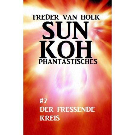 Sun Koh Taschenbuch #7: Der fressende Kreis - eBook (Kreis Len)