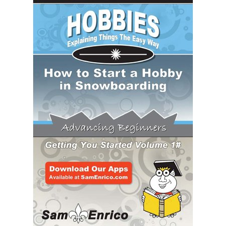 How to Start a Hobby in Snowboarding - eBook