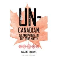 Un-Canadian : Islamophobia in the True North (Paperback)