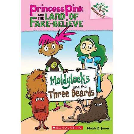 Moldylocks and the Three Beards: A Branches Book (Princess Pink and the Land of Fake-Believe