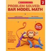 Problem Solved: Bar Model Math: Grade 2: Tackle Word Problems Using the Singapore Method (Paperback)